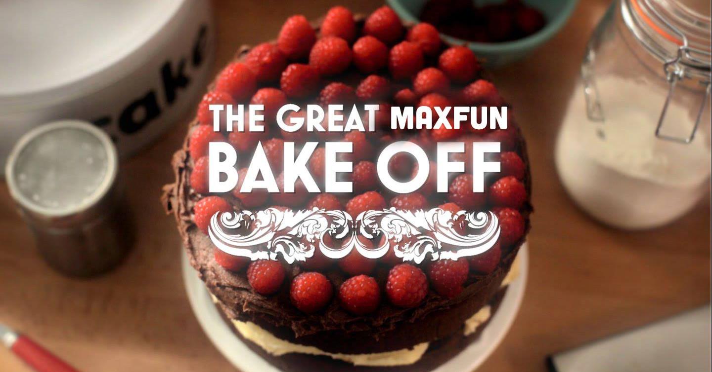 the great maxfun bake off maxfunnyc